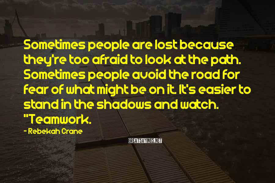 Rebekah Crane Sayings: Sometimes people are lost because they're too afraid to look at the path. Sometimes people