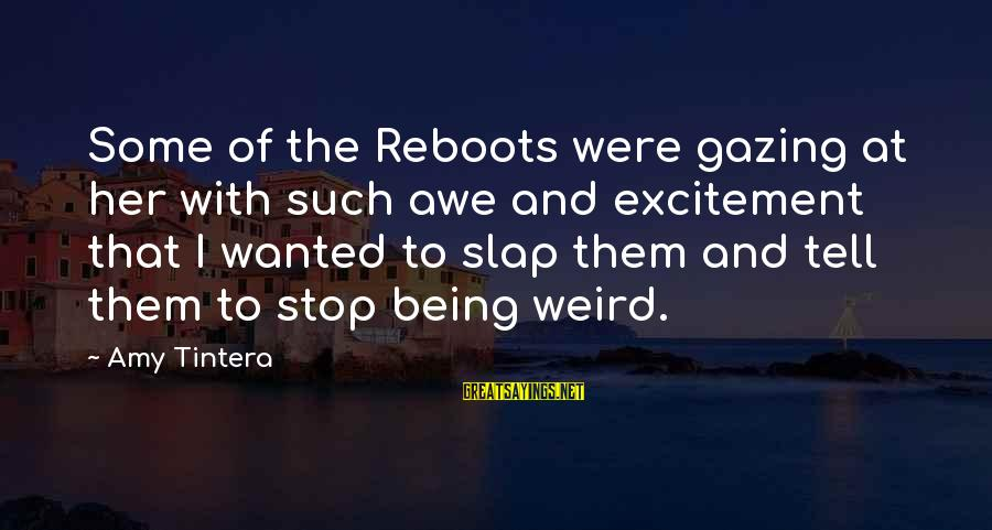 Reboots Sayings By Amy Tintera: Some of the Reboots were gazing at her with such awe and excitement that I