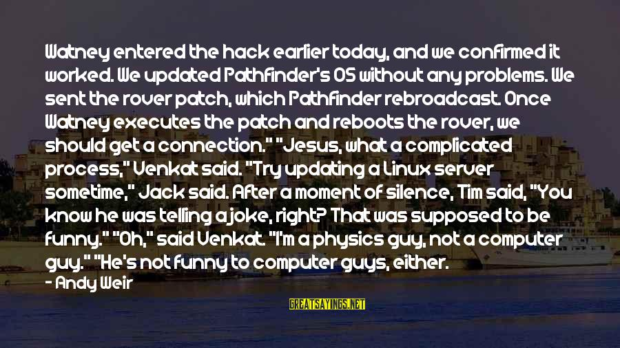 Reboots Sayings By Andy Weir: Watney entered the hack earlier today, and we confirmed it worked. We updated Pathfinder's OS