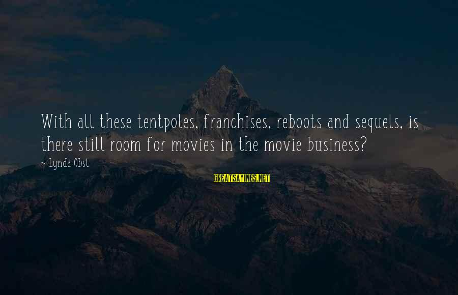 Reboots Sayings By Lynda Obst: With all these tentpoles, franchises, reboots and sequels, is there still room for movies in