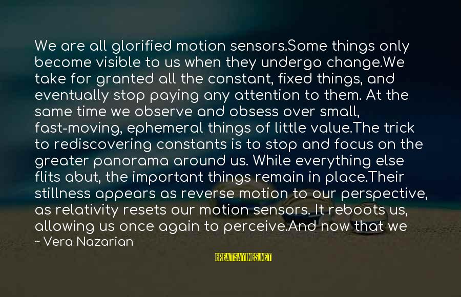 Reboots Sayings By Vera Nazarian: We are all glorified motion sensors.Some things only become visible to us when they undergo