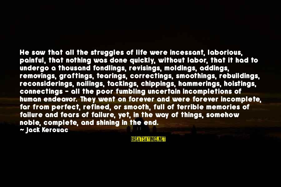 Rebuildings Sayings By Jack Kerouac: He saw that all the struggles of life were incessant, laborious, painful, that nothing was
