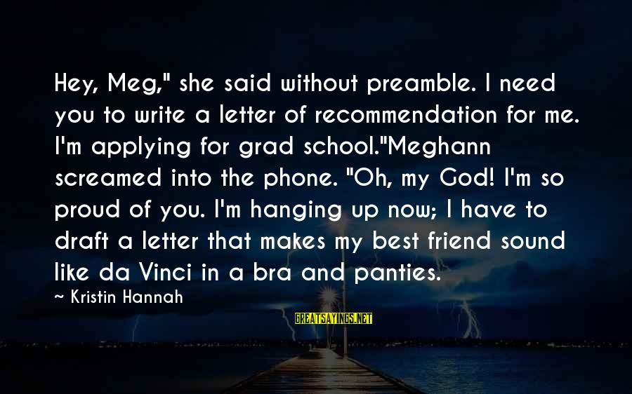"""Reccomendation Sayings By Kristin Hannah: Hey, Meg,"""" she said without preamble. I need you to write a letter of recommendation"""