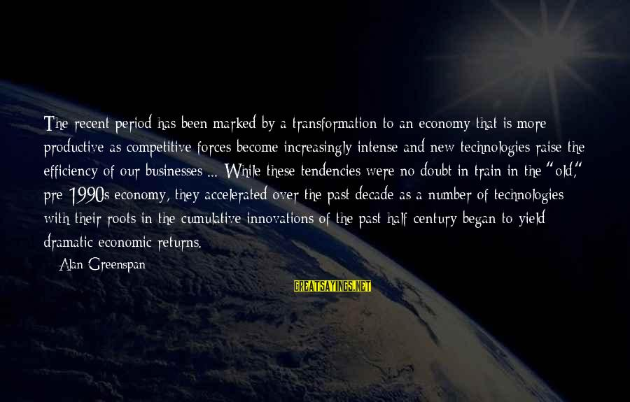 Recent Past Sayings By Alan Greenspan: The recent period has been marked by a transformation to an economy that is more