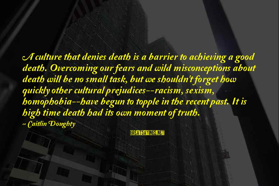 Recent Past Sayings By Caitlin Doughty: A culture that denies death is a barrier to achieving a good death. Overcoming our