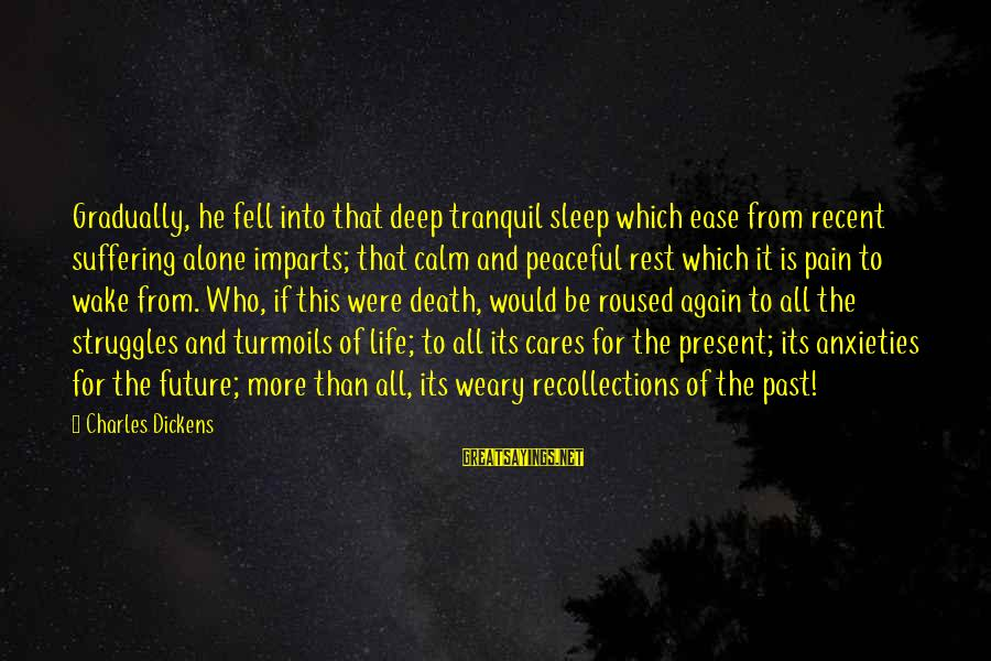 Recent Past Sayings By Charles Dickens: Gradually, he fell into that deep tranquil sleep which ease from recent suffering alone imparts;