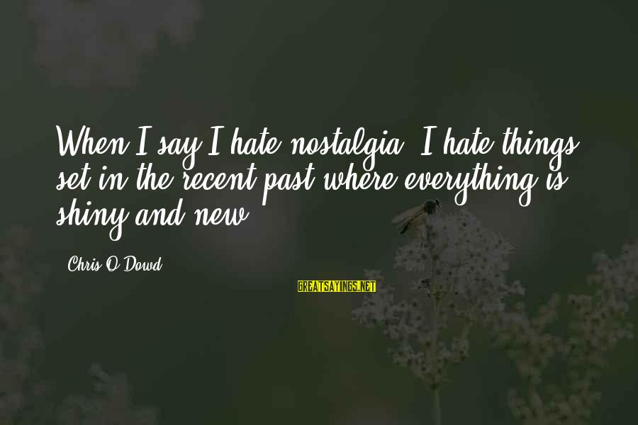 Recent Past Sayings By Chris O'Dowd: When I say I hate nostalgia, I hate things set in the recent past where