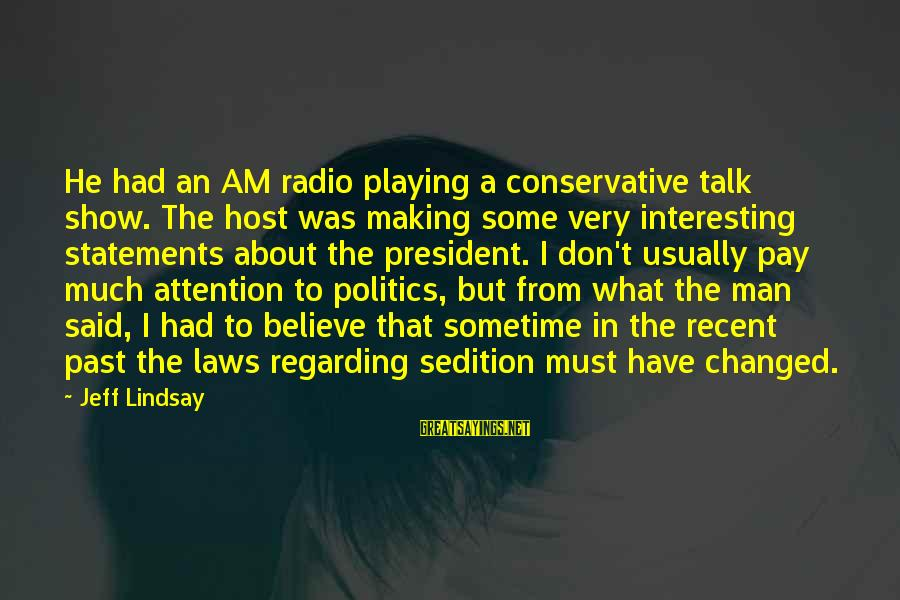Recent Past Sayings By Jeff Lindsay: He had an AM radio playing a conservative talk show. The host was making some