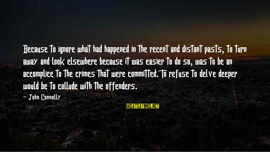 Recent Past Sayings By John Connolly: Because to ignore what had happened in the recent and distant pasts, to turn away