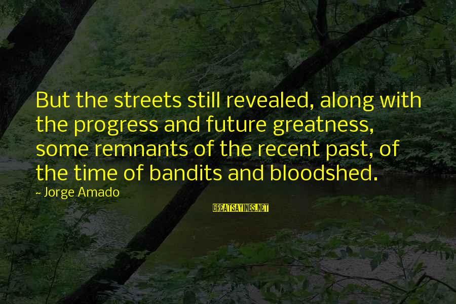 Recent Past Sayings By Jorge Amado: But the streets still revealed, along with the progress and future greatness, some remnants of