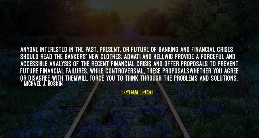 Recent Past Sayings By Michael J. Boskin: Anyone interested in the past, present, or future of banking and financial crises should read