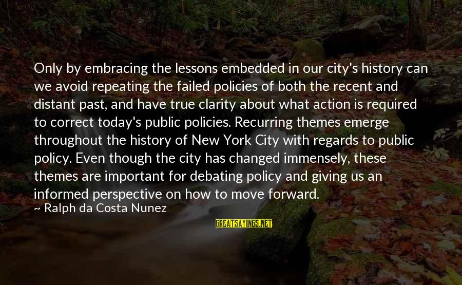 Recent Past Sayings By Ralph Da Costa Nunez: Only by embracing the lessons embedded in our city's history can we avoid repeating the