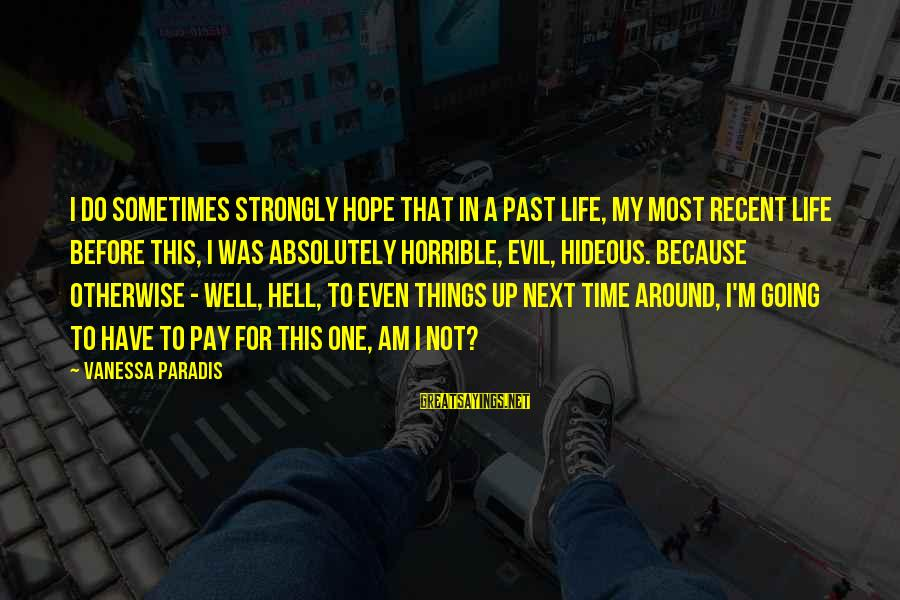 Recent Past Sayings By Vanessa Paradis: I do sometimes strongly hope that in a past life, my most recent life before