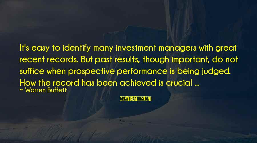Recent Past Sayings By Warren Buffett: It's easy to identify many investment managers with great recent records. But past results, though