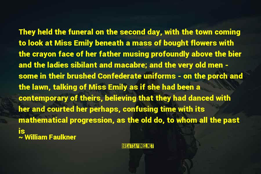 Recent Past Sayings By William Faulkner: They held the funeral on the second day, with the town coming to look at