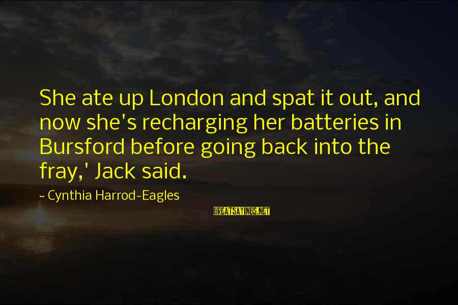 Recharging Your Batteries Sayings By Cynthia Harrod-Eagles: She ate up London and spat it out, and now she's recharging her batteries in