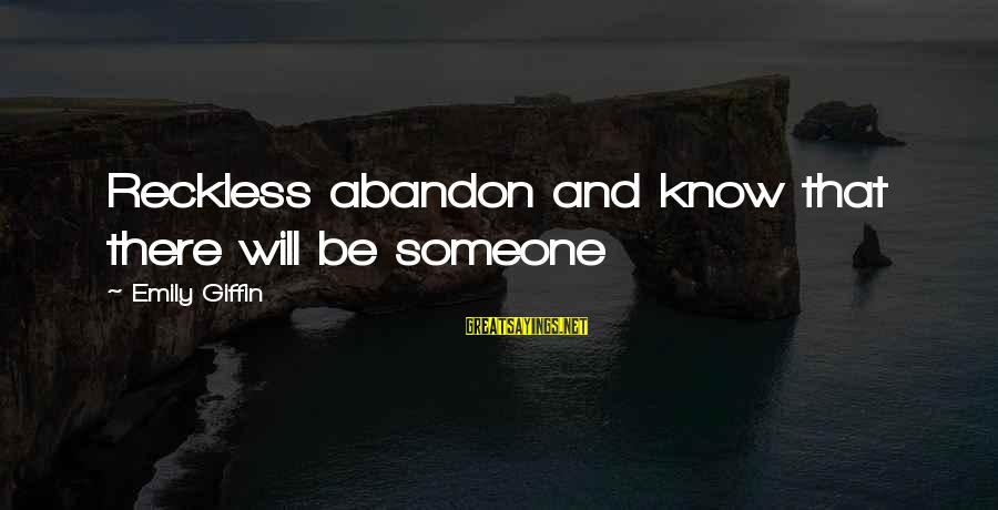 Reckless Abandon Sayings By Emily Giffin: Reckless abandon and know that there will be someone