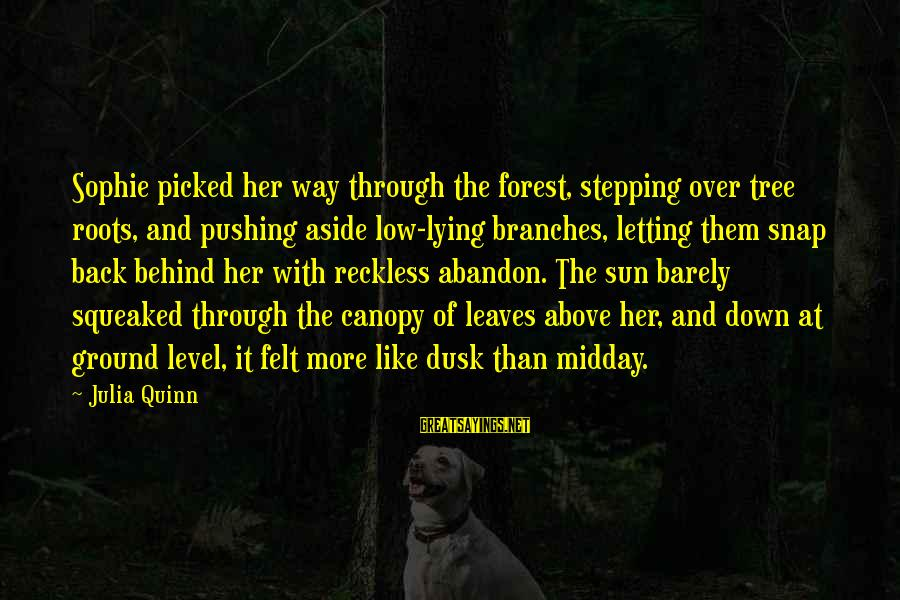 Reckless Abandon Sayings By Julia Quinn: Sophie picked her way through the forest, stepping over tree roots, and pushing aside low-lying