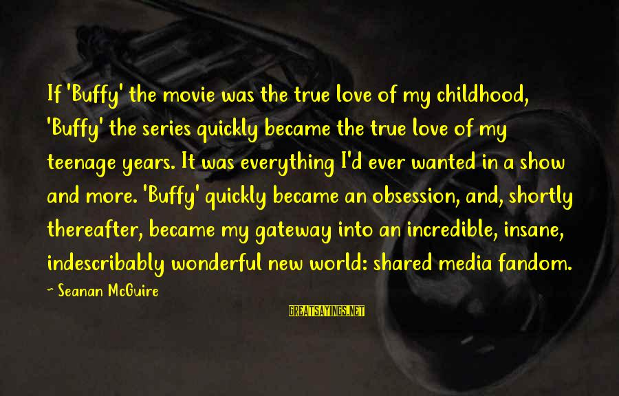 Recombine Sayings By Seanan McGuire: If 'Buffy' the movie was the true love of my childhood, 'Buffy' the series quickly