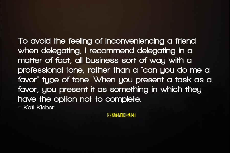 Recommend A Friend Sayings By Kati Kleber: To avoid the feeling of inconveniencing a friend when delegating, I recommend delegating in a