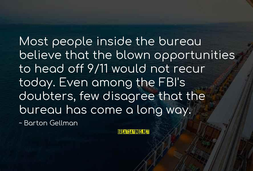Recur Sayings By Barton Gellman: Most people inside the bureau believe that the blown opportunities to head off 9/11 would