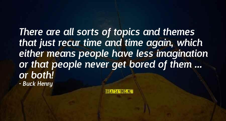 Recur Sayings By Buck Henry: There are all sorts of topics and themes that just recur time and time again,
