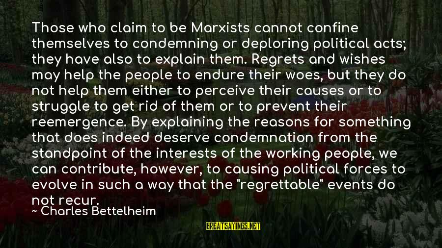 Recur Sayings By Charles Bettelheim: Those who claim to be Marxists cannot confine themselves to condemning or deploring political acts;