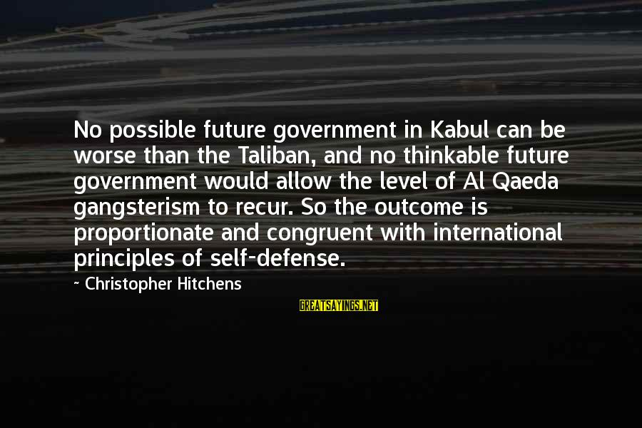 Recur Sayings By Christopher Hitchens: No possible future government in Kabul can be worse than the Taliban, and no thinkable