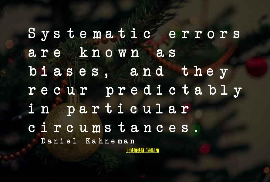 Recur Sayings By Daniel Kahneman: Systematic errors are known as biases, and they recur predictably in particular circumstances.