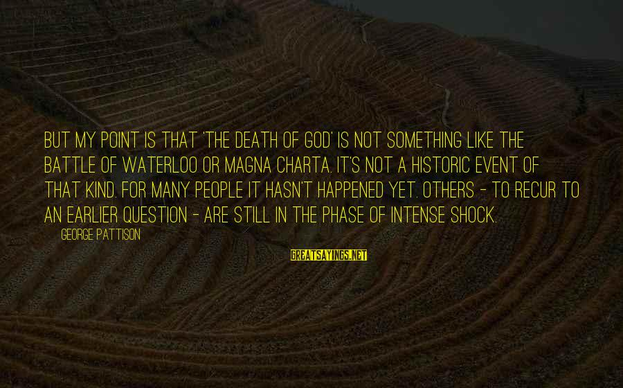 Recur Sayings By George Pattison: But my point is that 'the death of God' is not something like the Battle