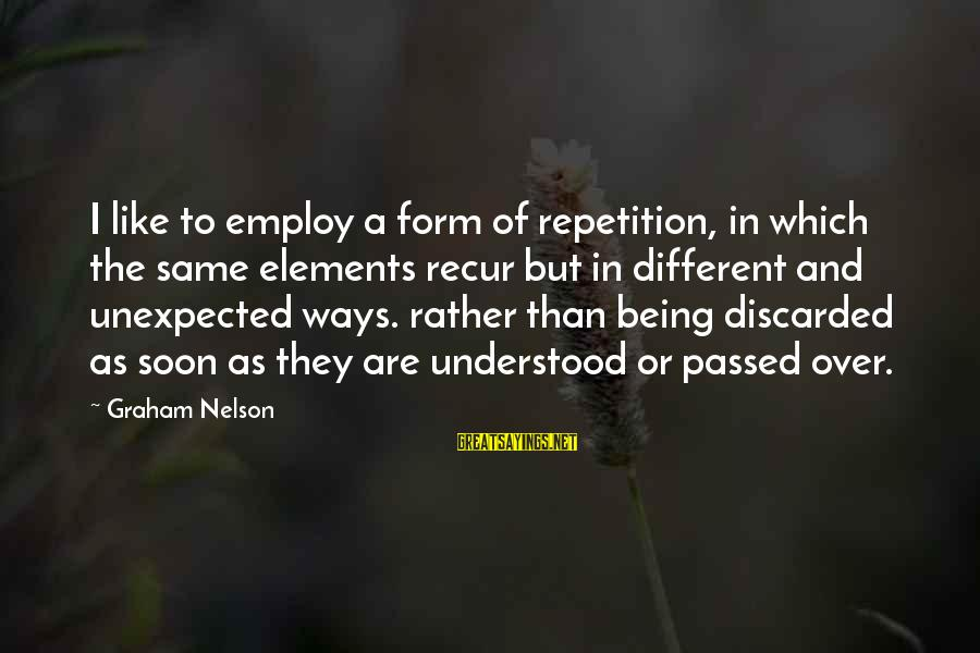 Recur Sayings By Graham Nelson: I like to employ a form of repetition, in which the same elements recur but