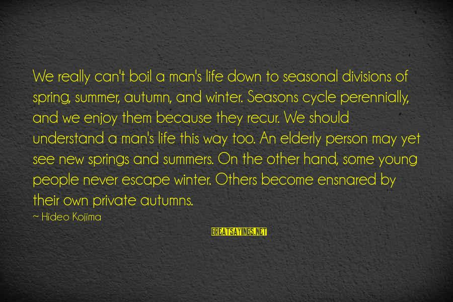 Recur Sayings By Hideo Kojima: We really can't boil a man's life down to seasonal divisions of spring, summer, autumn,