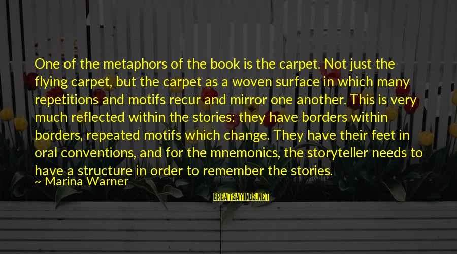Recur Sayings By Marina Warner: One of the metaphors of the book is the carpet. Not just the flying carpet,