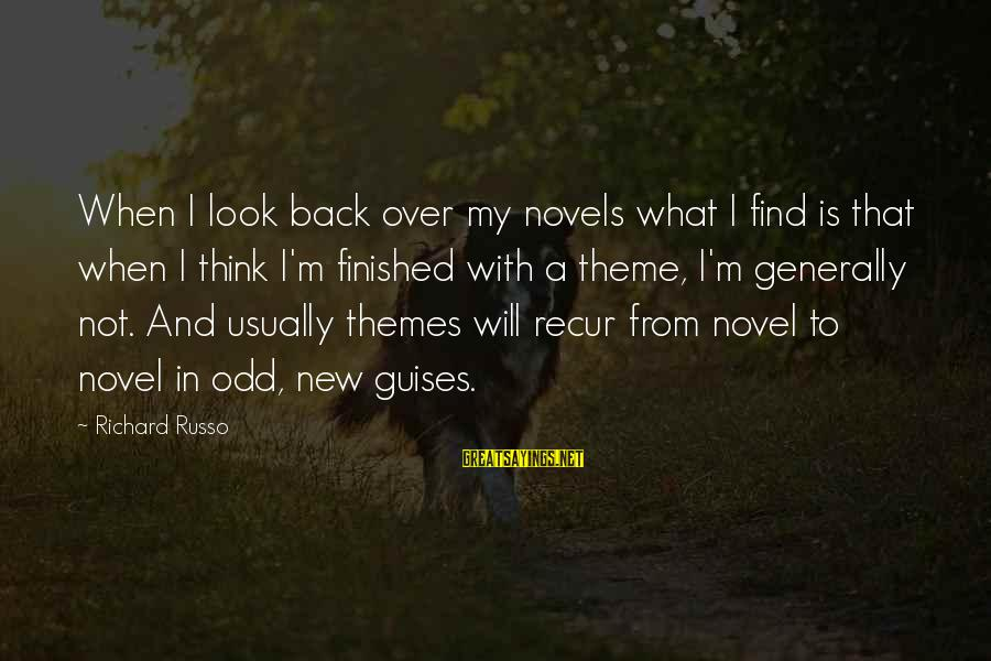 Recur Sayings By Richard Russo: When I look back over my novels what I find is that when I think