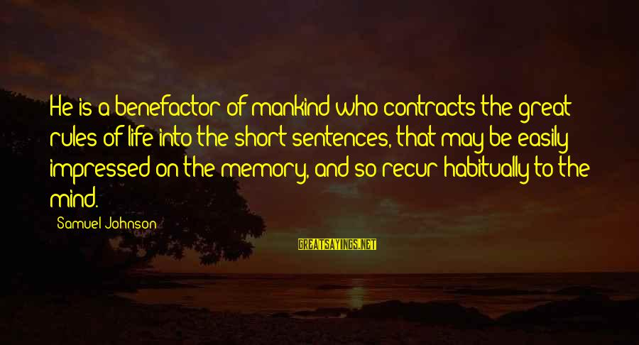 Recur Sayings By Samuel Johnson: He is a benefactor of mankind who contracts the great rules of life into the