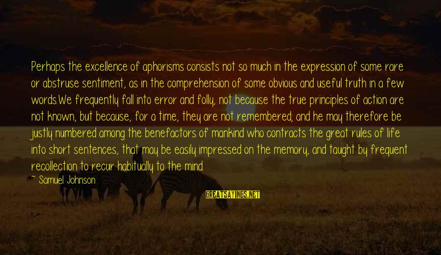 Recur Sayings By Samuel Johnson: Perhaps the excellence of aphorisms consists not so much in the expression of some rare