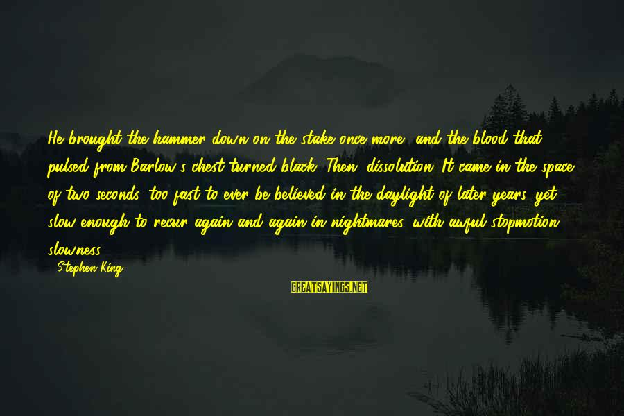 Recur Sayings By Stephen King: He brought the hammer down on the stake once more, and the blood that pulsed