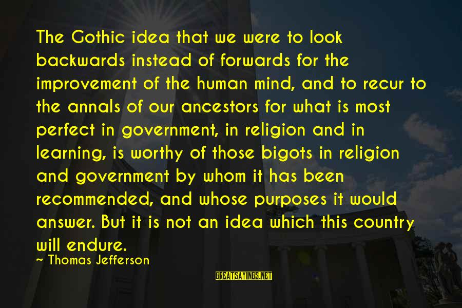 Recur Sayings By Thomas Jefferson: The Gothic idea that we were to look backwards instead of forwards for the improvement