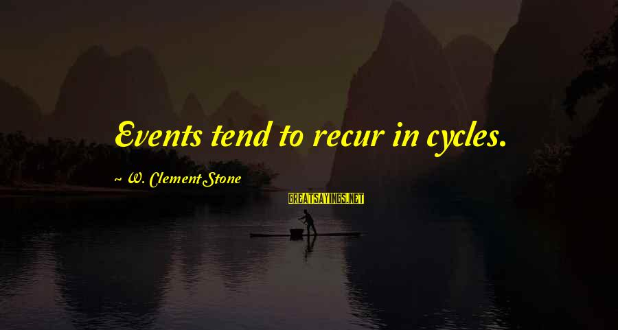 Recur Sayings By W. Clement Stone: Events tend to recur in cycles.