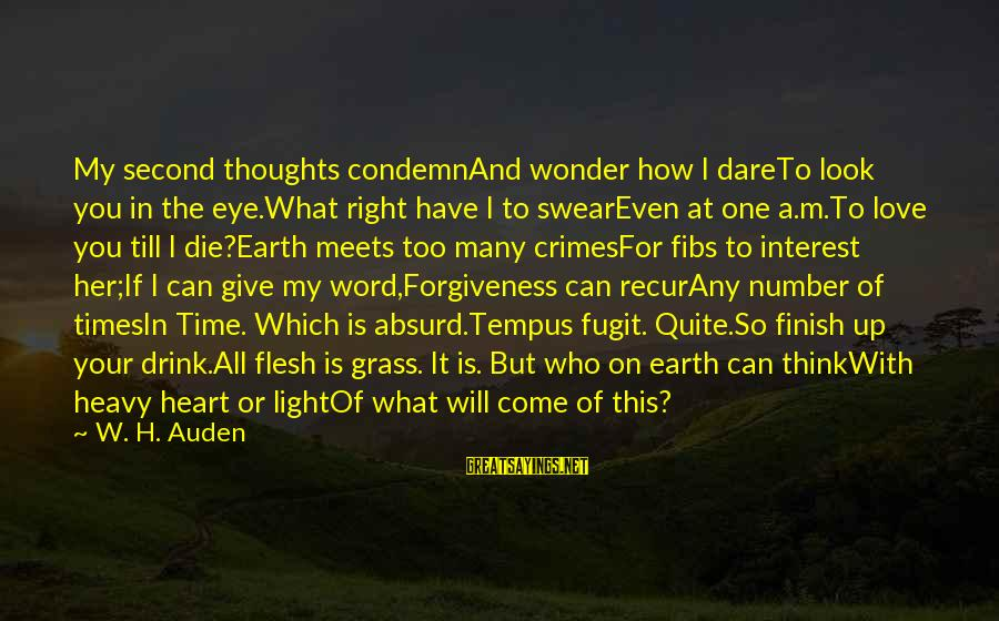 Recur Sayings By W. H. Auden: My second thoughts condemnAnd wonder how I dareTo look you in the eye.What right have