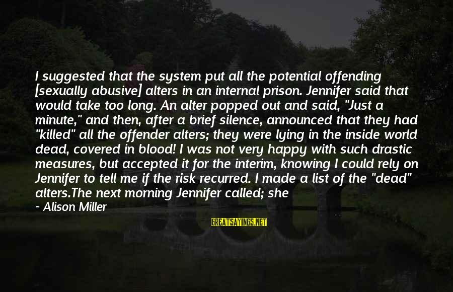 Recurred Sayings By Alison Miller: I suggested that the system put all the potential offending [sexually abusive] alters in an