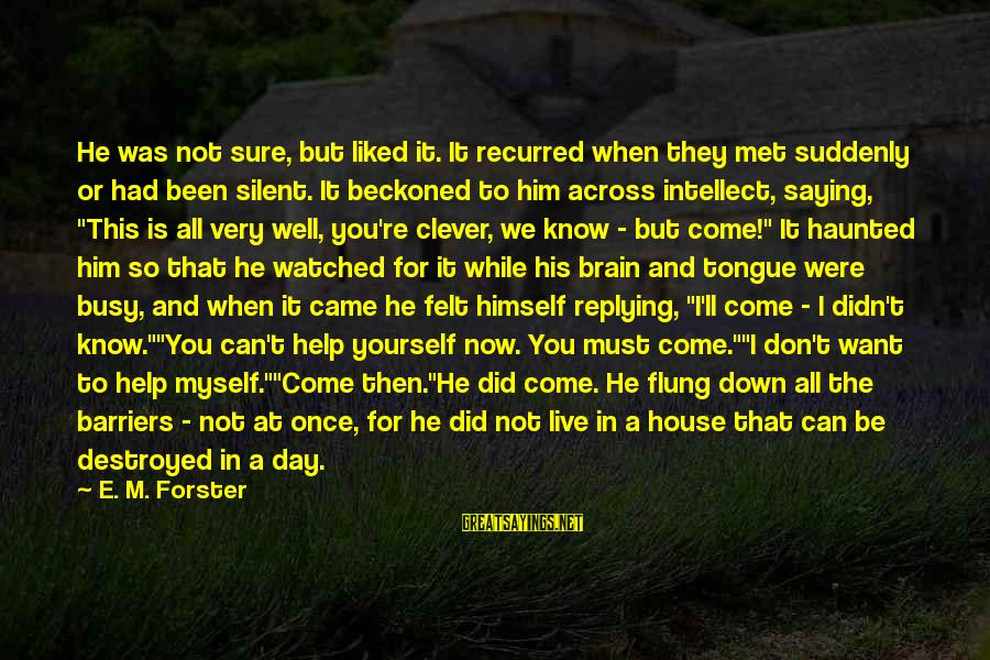 Recurred Sayings By E. M. Forster: He was not sure, but liked it. It recurred when they met suddenly or had