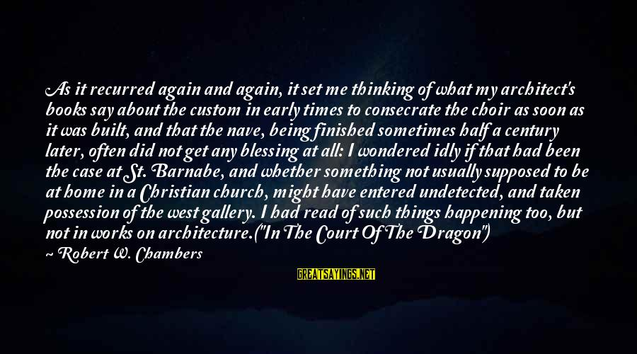 Recurred Sayings By Robert W. Chambers: As it recurred again and again, it set me thinking of what my architect's books