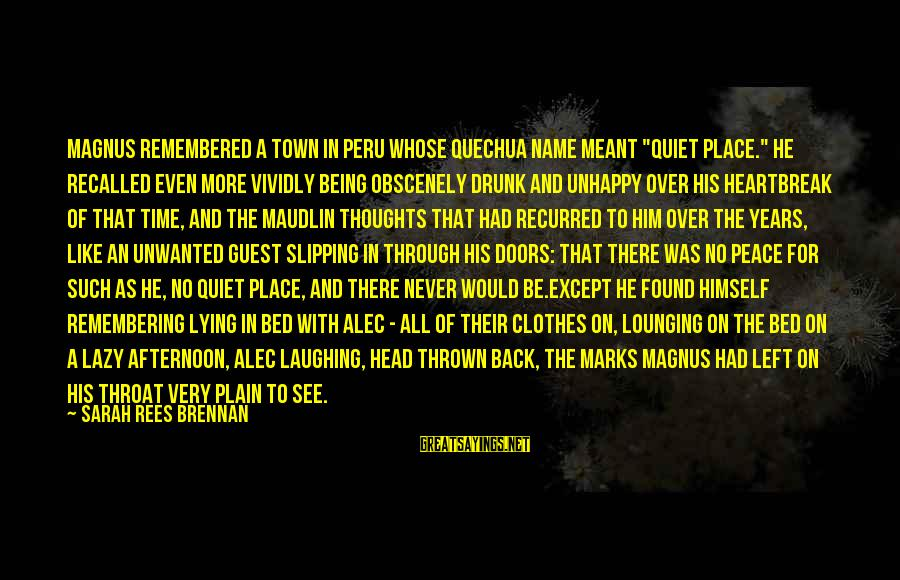 """Recurred Sayings By Sarah Rees Brennan: Magnus remembered a town in Peru whose Quechua name meant """"quiet place."""" He recalled even"""