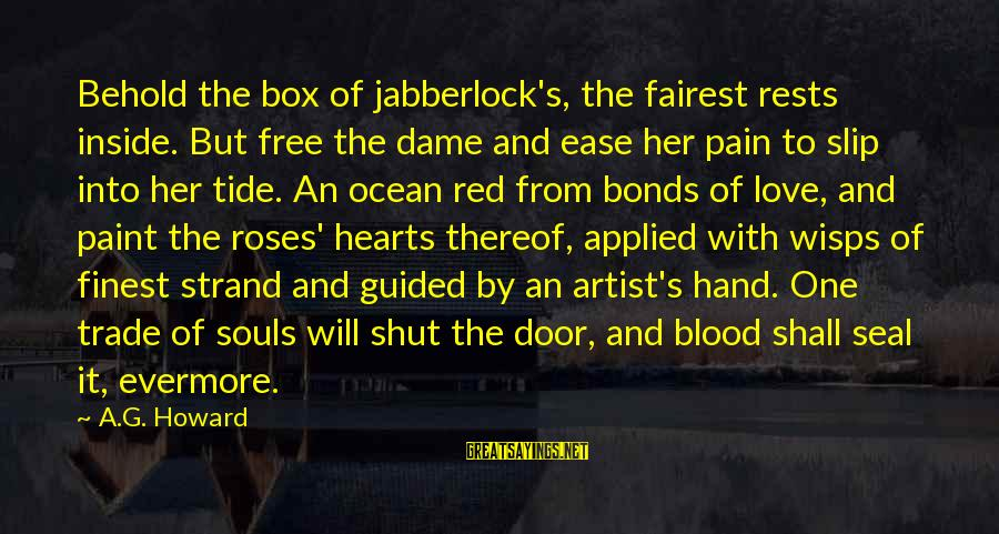 Red Hearts Sayings By A.G. Howard: Behold the box of jabberlock's, the fairest rests inside. But free the dame and ease