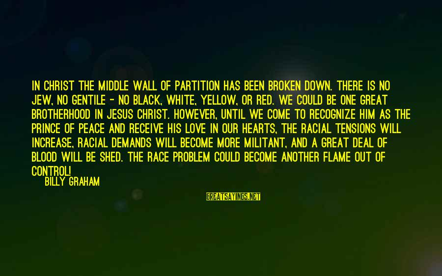 Red Hearts Sayings By Billy Graham: In Christ the middle wall of partition has been broken down. There is no Jew,