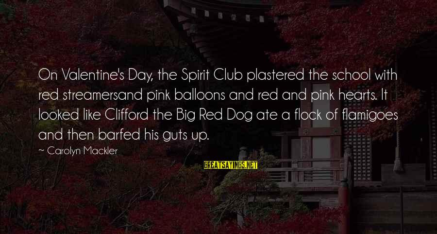 Red Hearts Sayings By Carolyn Mackler: On Valentine's Day, the Spirit Club plastered the school with red streamersand pink balloons and