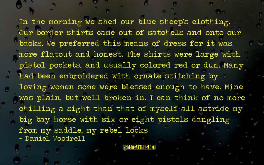 Red Hearts Sayings By Daniel Woodrell: In the morning we shed our blue sheep's clothing. Our border shirts came out of