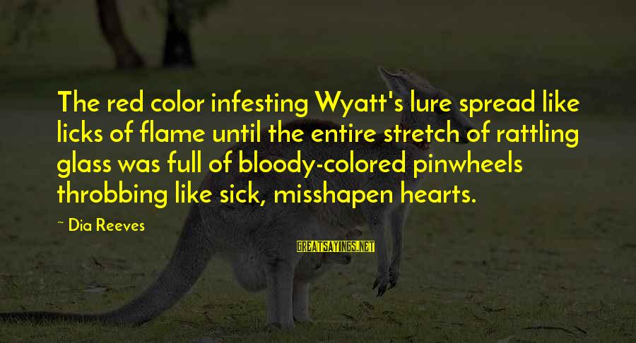 Red Hearts Sayings By Dia Reeves: The red color infesting Wyatt's lure spread like licks of flame until the entire stretch
