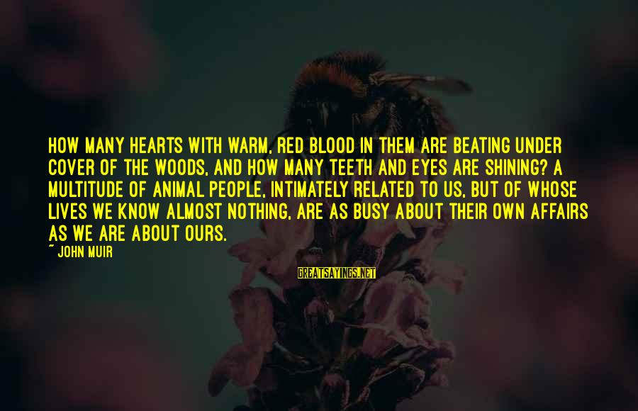 Red Hearts Sayings By John Muir: How many hearts with warm, red blood in them are beating under cover of the